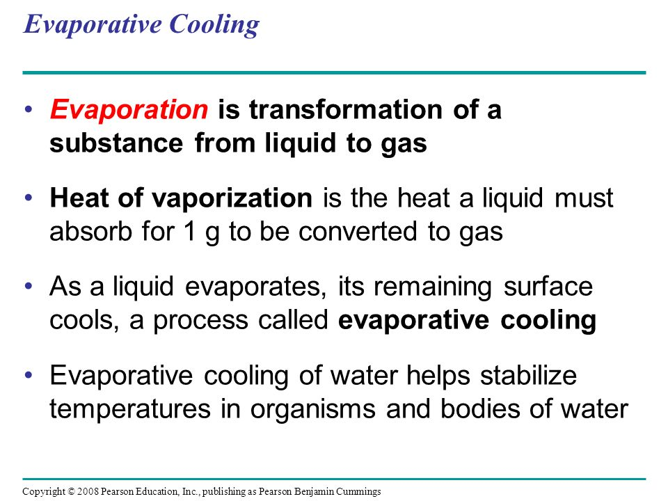 Evaporative Cooling Evaporation is transformation of a substance from liquid to gas Heat of vaporization is the heat a liquid must absorb for 1 g to b