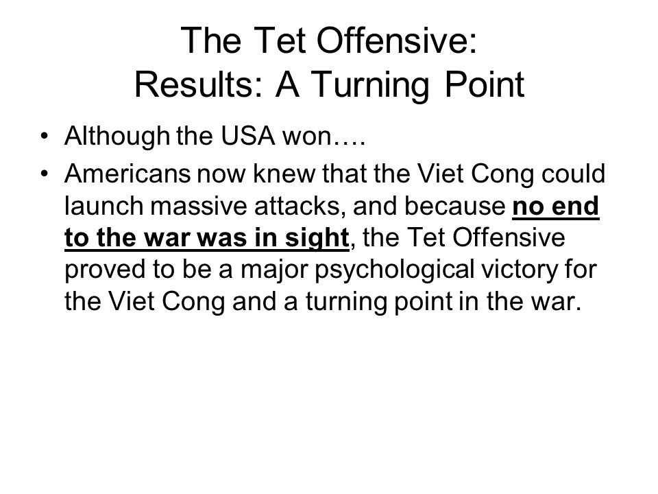 The Tet Offensive: A Turning Point On January 30, 1968, the Viet Cong and North Vietnam launched a major offensive. This series of attacks was called