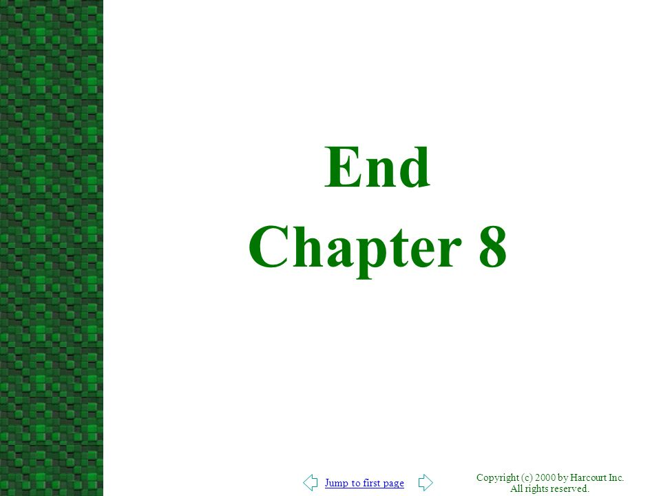 Jump to first page Copyright (c) 2000 by Harcourt Inc. All rights reserved. End Chapter 8