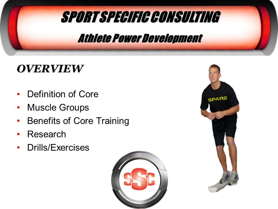 SPORT SPECIFIC CONSULTING Athlete Power Development OVERVIEW Definition of Core Muscle Groups Benefits of Core Training Research Drills/Exercises