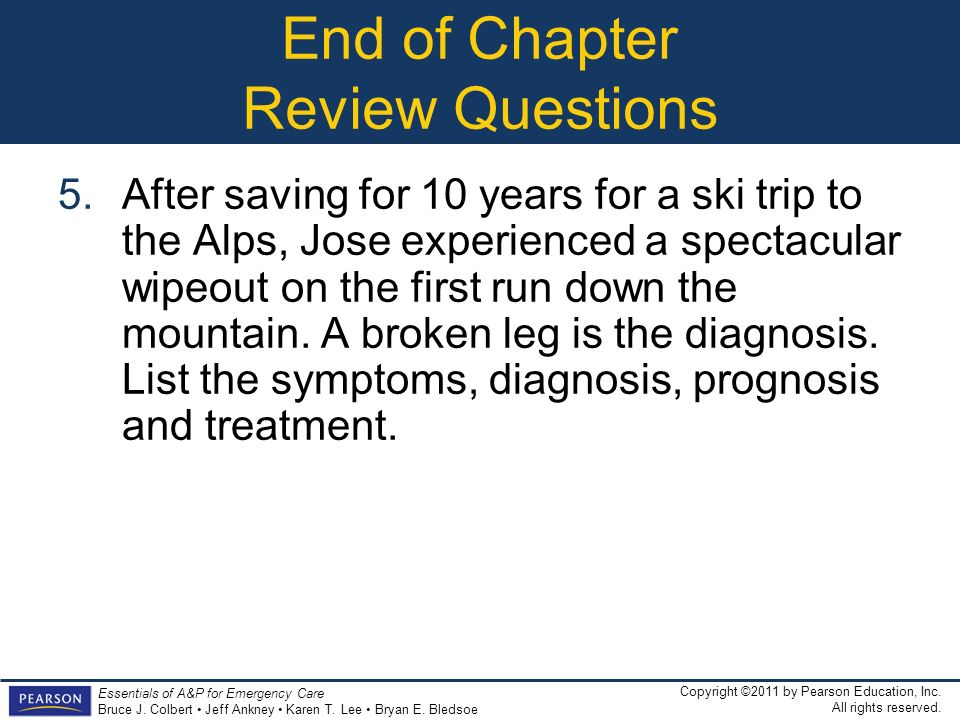 Copyright ©2011 by Pearson Education, Inc. All rights reserved. Essentials of A&P for Emergency Care Bruce J. Colbert Jeff Ankney Karen T. Lee Bryan E