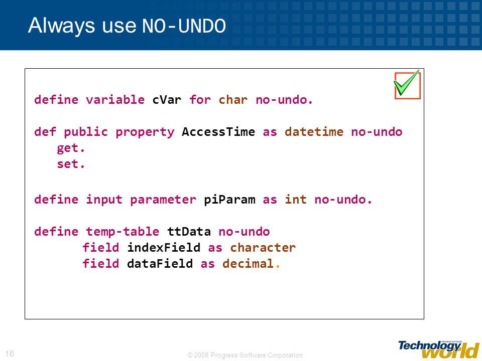 © 2008 Progress Software Corporation 16 Always use NO-UNDO define variable cVar for char no-undo.