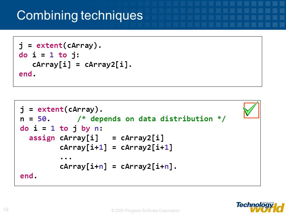 © 2008 Progress Software Corporation 19 Combining techniques j = extent(cArray).