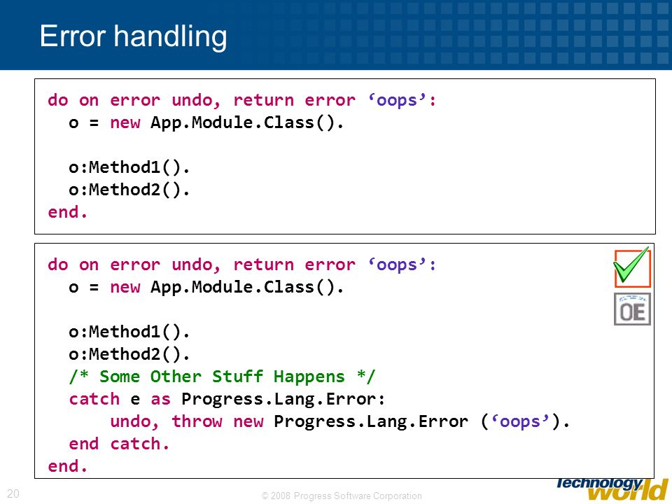© 2008 Progress Software Corporation 20 Error handling do on error undo, return error oops: o = new App.Module.Class().