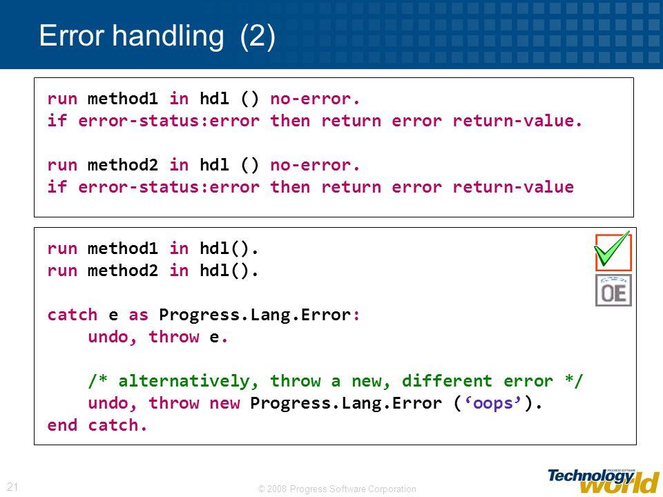© 2008 Progress Software Corporation 21 Error handling (2) run method1 in hdl () no-error.
