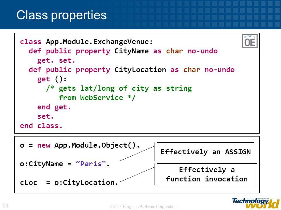 © 2008 Progress Software Corporation 23 Class properties class App.Module.ExchangeVenue: def public property CityName as char no-undo get.