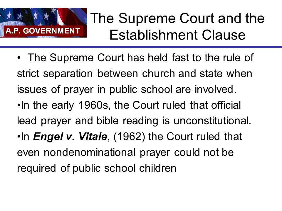 The Supreme Court and the Establishment Clause The Supreme Court has held fast to the rule of strict separation between church and state when issues o