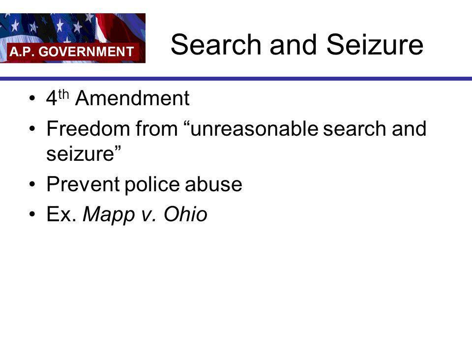 Search and Seizure 4 th Amendment Freedom from unreasonable search and seizure Prevent police abuse Ex. Mapp v. Ohio