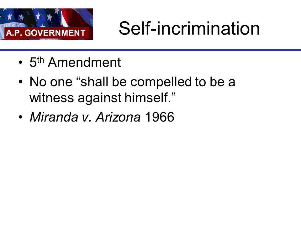 Self-incrimination 5 th Amendment No one shall be compelled to be a witness against himself. Miranda v. Arizona 1966