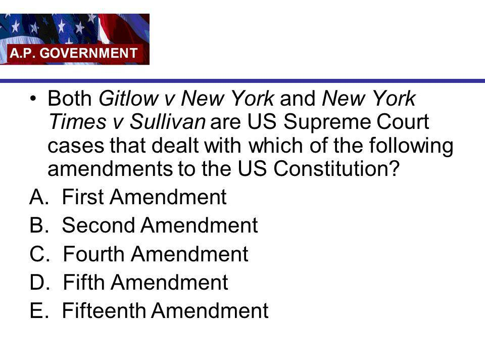 Both Gitlow v New York and New York Times v Sullivan are US Supreme Court cases that dealt with which of the following amendments to the US Constituti