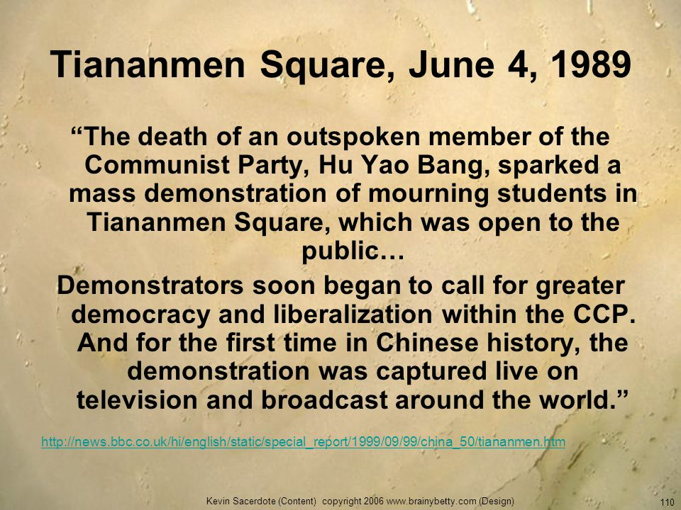 Kevin Sacerdote (Content) copyright 2006 www.brainybetty.com (Design) 110 Tiananmen Square, June 4, 1989 The death of an outspoken member of the Commu