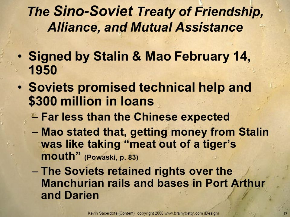 Kevin Sacerdote (Content) copyright 2006 www.brainybetty.com (Design) 13 The Sino-Soviet Treaty of Friendship, Alliance, and Mutual Assistance Signed