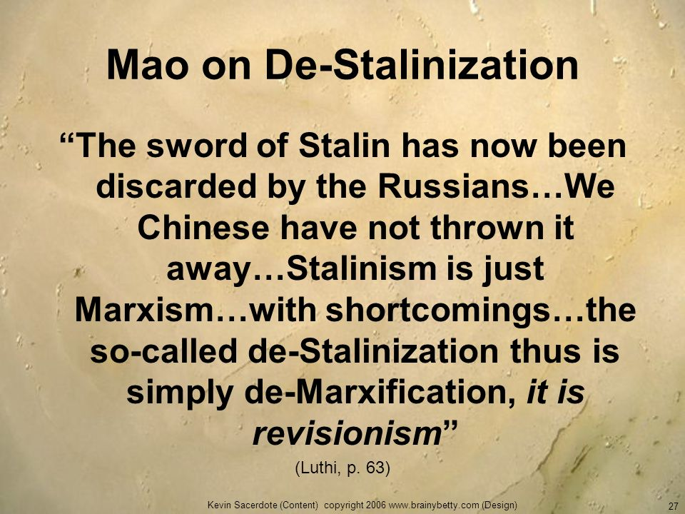 Kevin Sacerdote (Content) copyright 2006 www.brainybetty.com (Design) 27 Mao on De-Stalinization The sword of Stalin has now been discarded by the Rus