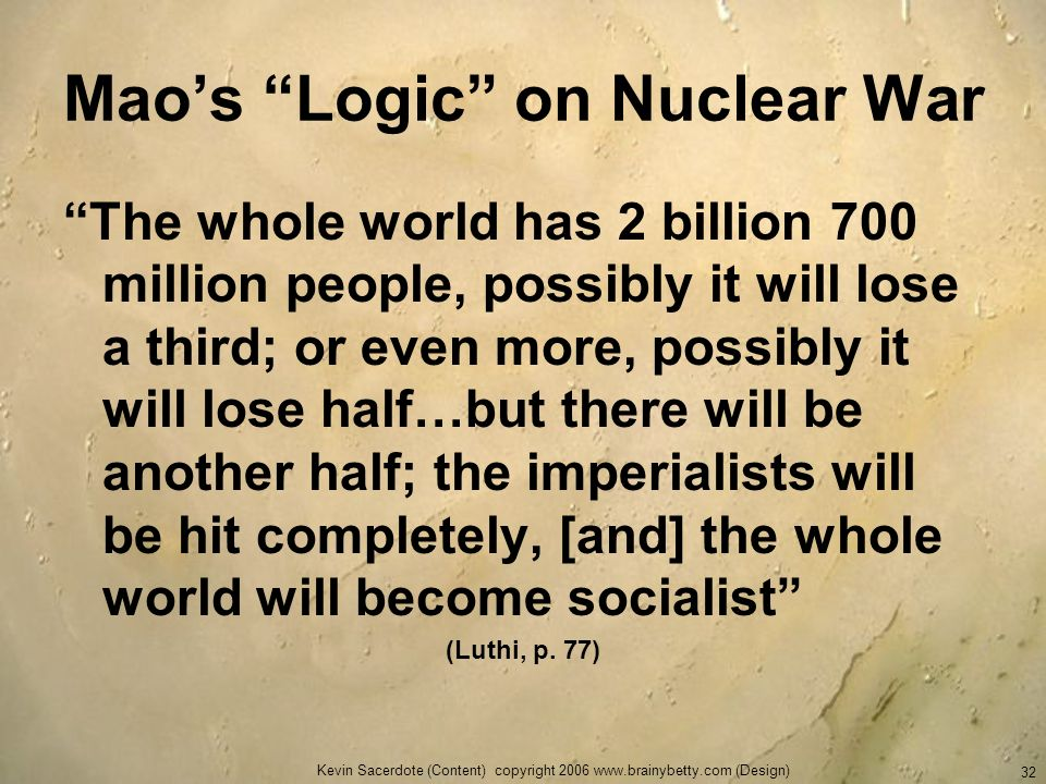 Kevin Sacerdote (Content) copyright 2006 www.brainybetty.com (Design) 32 Maos Logic on Nuclear War The whole world has 2 billion 700 million people, p