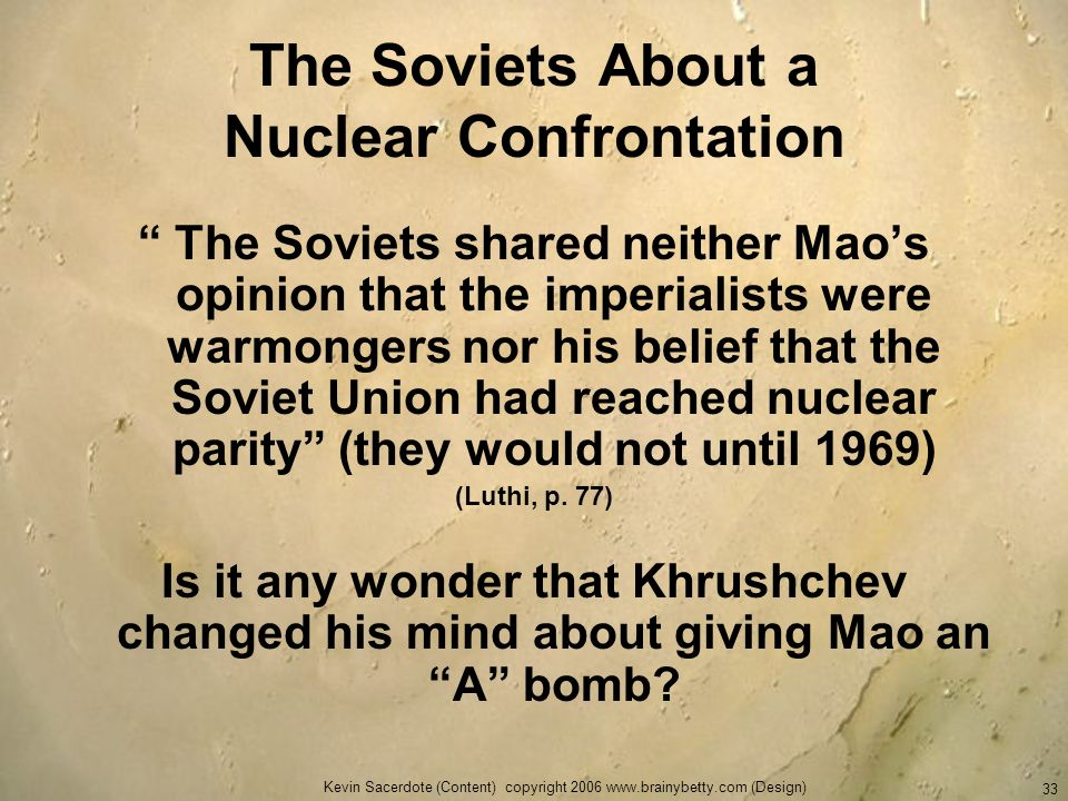 Kevin Sacerdote (Content) copyright 2006 www.brainybetty.com (Design) 33 The Soviets About a Nuclear Confrontation The Soviets shared neither Maos opi