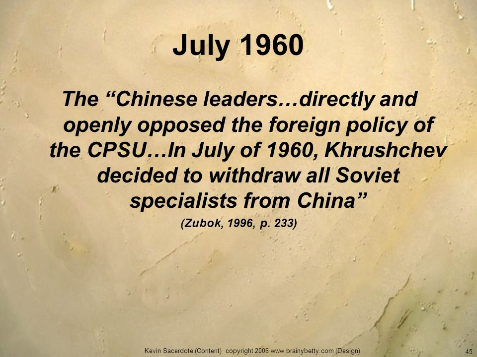 Kevin Sacerdote (Content) copyright 2006 www.brainybetty.com (Design) 45 July 1960 The Chinese leaders…directly and openly opposed the foreign policy