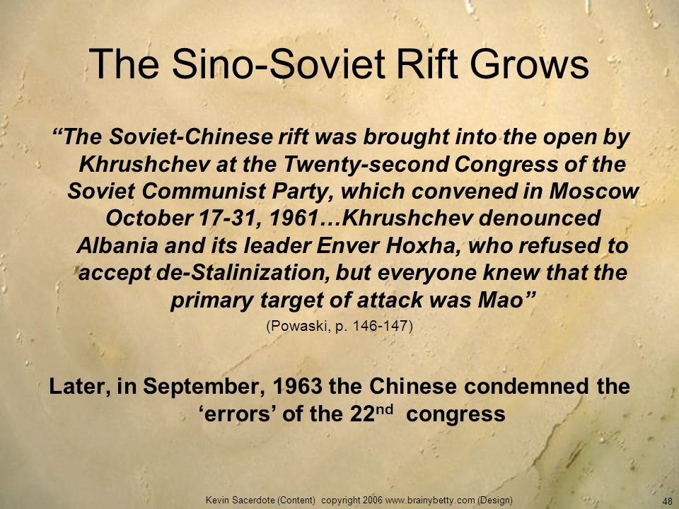 Kevin Sacerdote (Content) copyright 2006 www.brainybetty.com (Design) 48 The Sino-Soviet Rift Grows The Soviet-Chinese rift was brought into the open