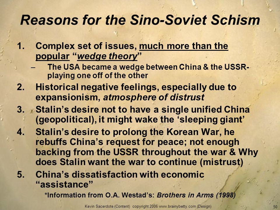 Kevin Sacerdote (Content) copyright 2006 www.brainybetty.com (Design) 50 Reasons for the Sino-Soviet Schism 1.Complex set of issues, much more than th