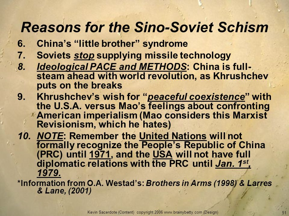 Kevin Sacerdote (Content) copyright 2006 www.brainybetty.com (Design) 51 Reasons for the Sino-Soviet Schism 6.Chinas little brother syndrome 7.Soviets
