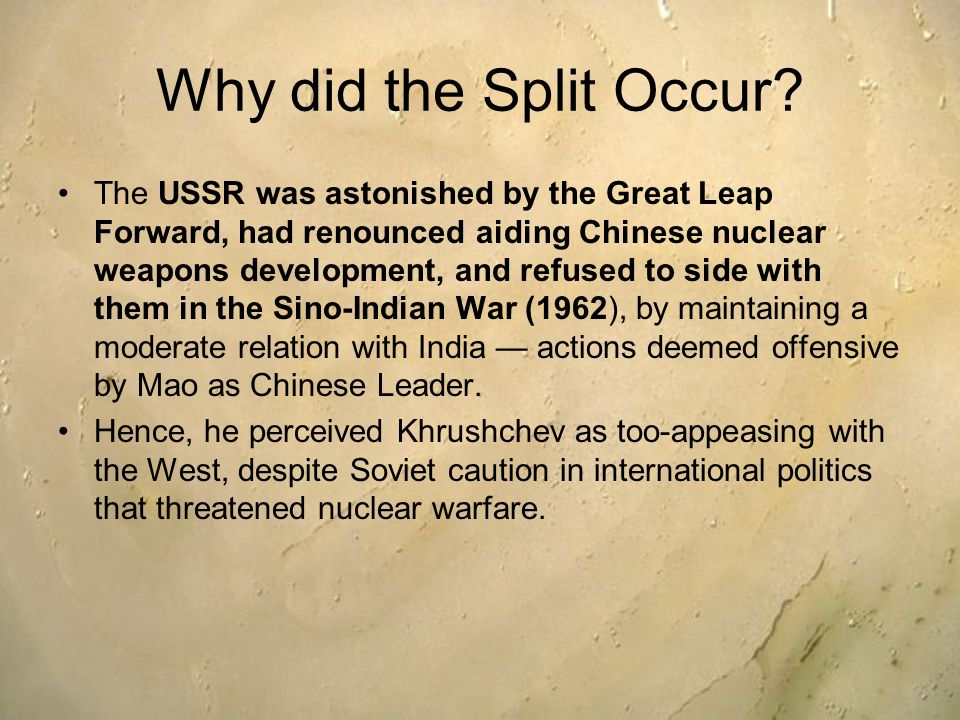 Why did the Split Occur? The USSR was astonished by the Great Leap Forward, had renounced aiding Chinese nuclear weapons development, and refused to s