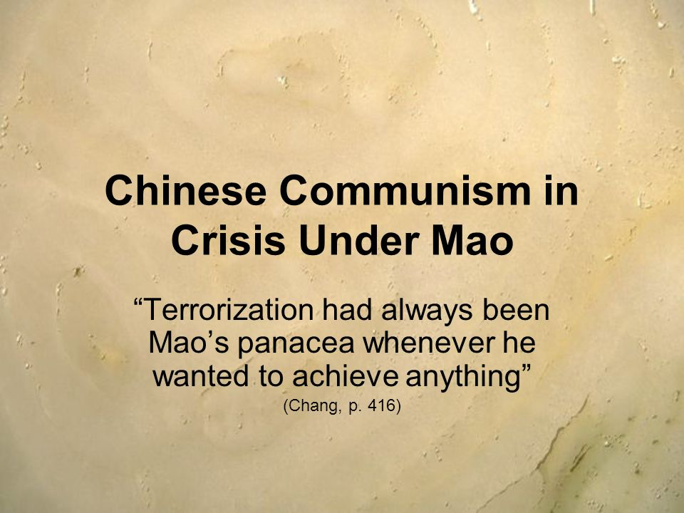 Chinese Communism in Crisis Under Mao Terrorization had always been Maos panacea whenever he wanted to achieve anything (Chang, p. 416)