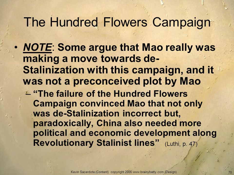 Kevin Sacerdote (Content) copyright 2006 www.brainybetty.com (Design) 70 The Hundred Flowers Campaign NOTE: Some argue that Mao really was making a mo