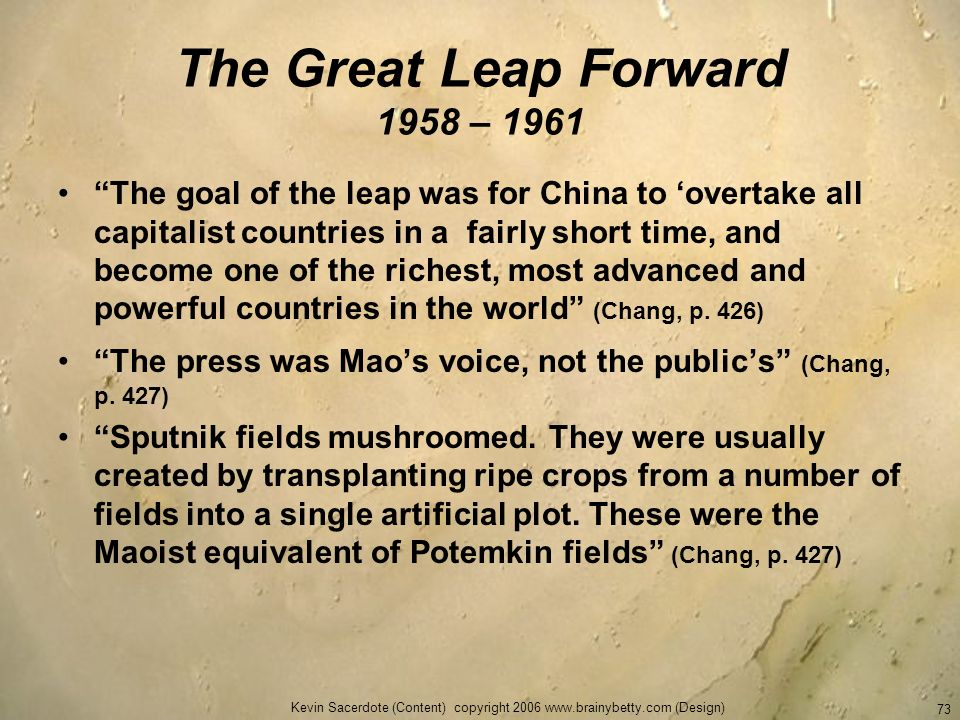 Kevin Sacerdote (Content) copyright 2006 www.brainybetty.com (Design) 73 The Great Leap Forward 1958 – 1961 The goal of the leap was for China to over