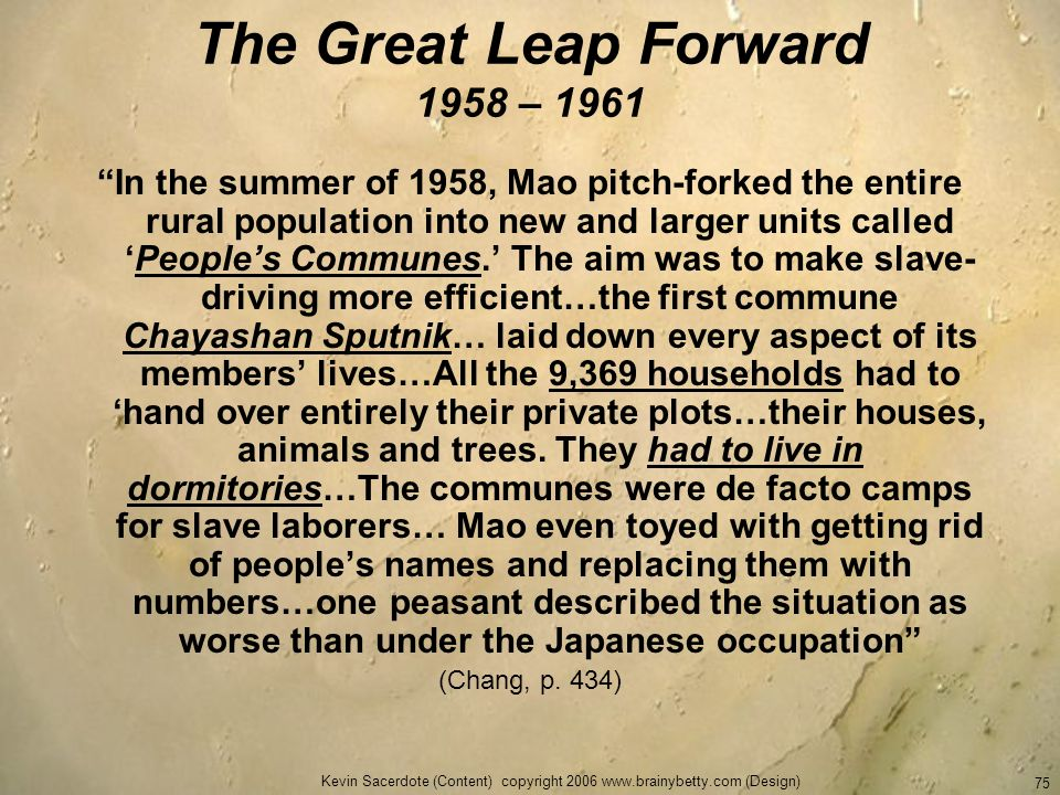 Kevin Sacerdote (Content) copyright 2006 www.brainybetty.com (Design) 75 The Great Leap Forward 1958 – 1961 In the summer of 1958, Mao pitch-forked th
