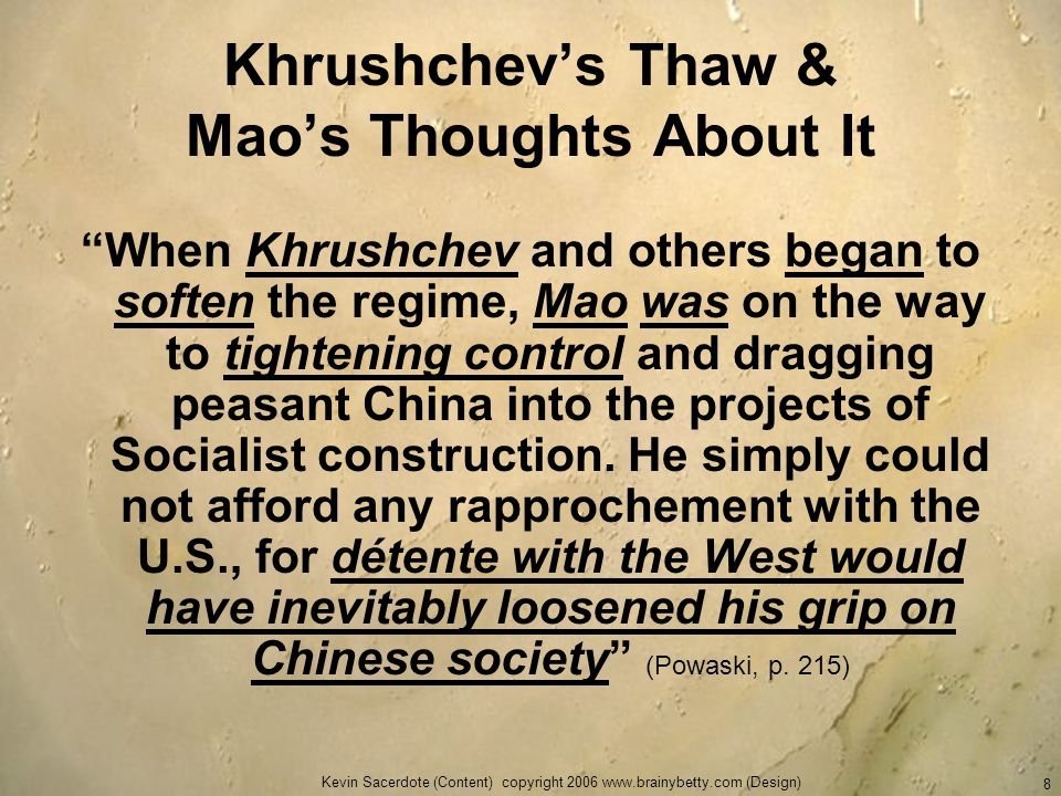 Kevin Sacerdote (Content) copyright 2006 www.brainybetty.com (Design) 8 Khrushchevs Thaw & Maos Thoughts About It When Khrushchev and others began to