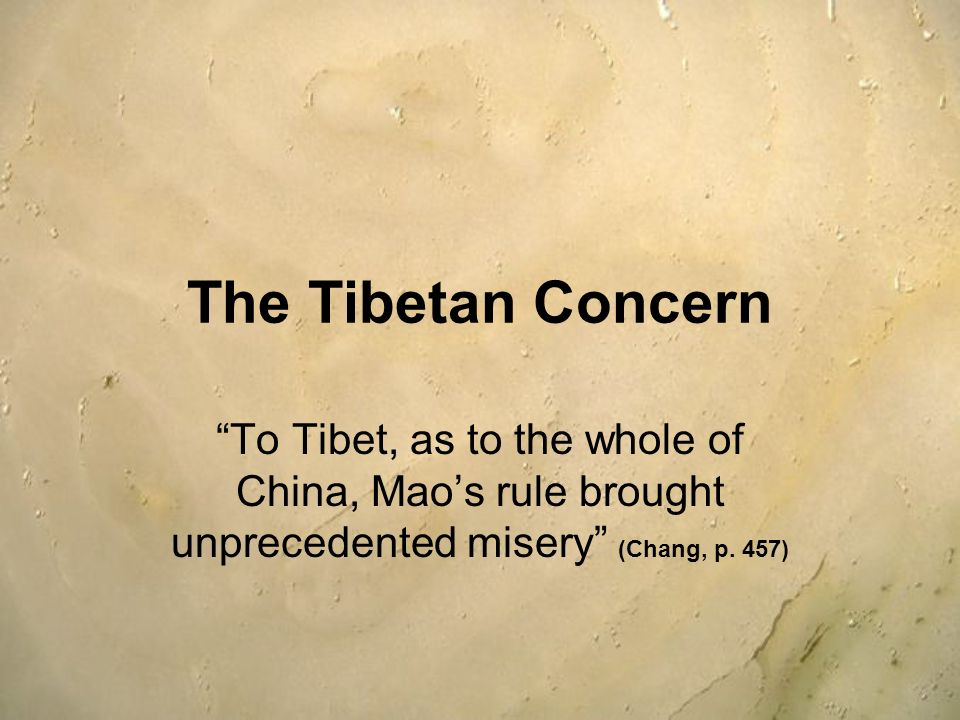 The Tibetan Concern To Tibet, as to the whole of China, Maos rule brought unprecedented misery (Chang, p. 457)