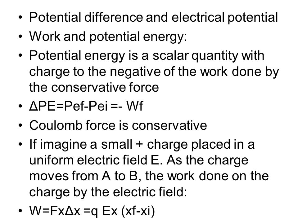 Potential difference and electrical potential Work and potential energy: Potential energy is a scalar quantity with charge to the negative of the work