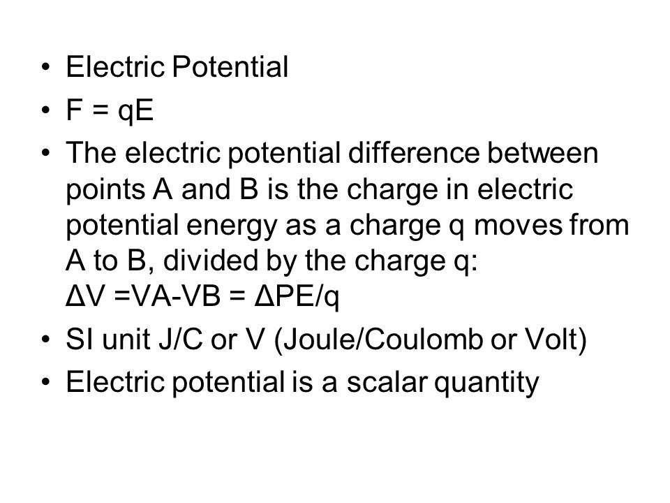 Electric Potential F = qE The electric potential difference between points A and B is the charge in electric potential energy as a charge q moves from
