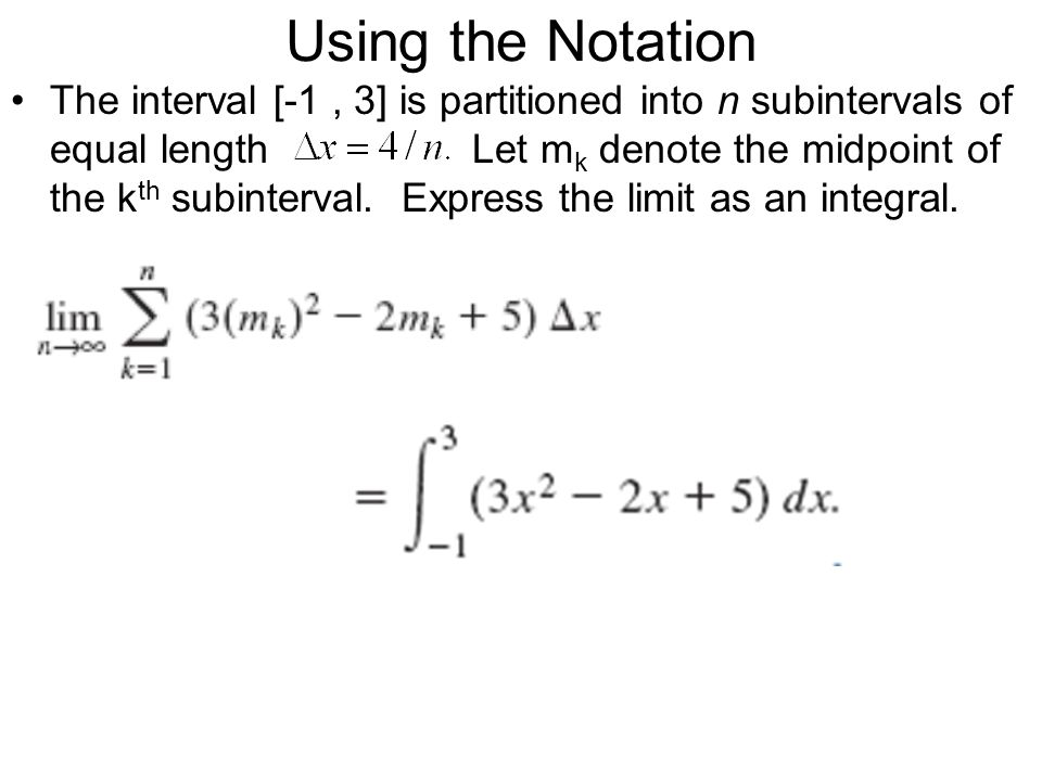 Using the Notation The interval [-1, 3] is partitioned into n subintervals of equal length Let m k denote the midpoint of the k th subinterval. Expres