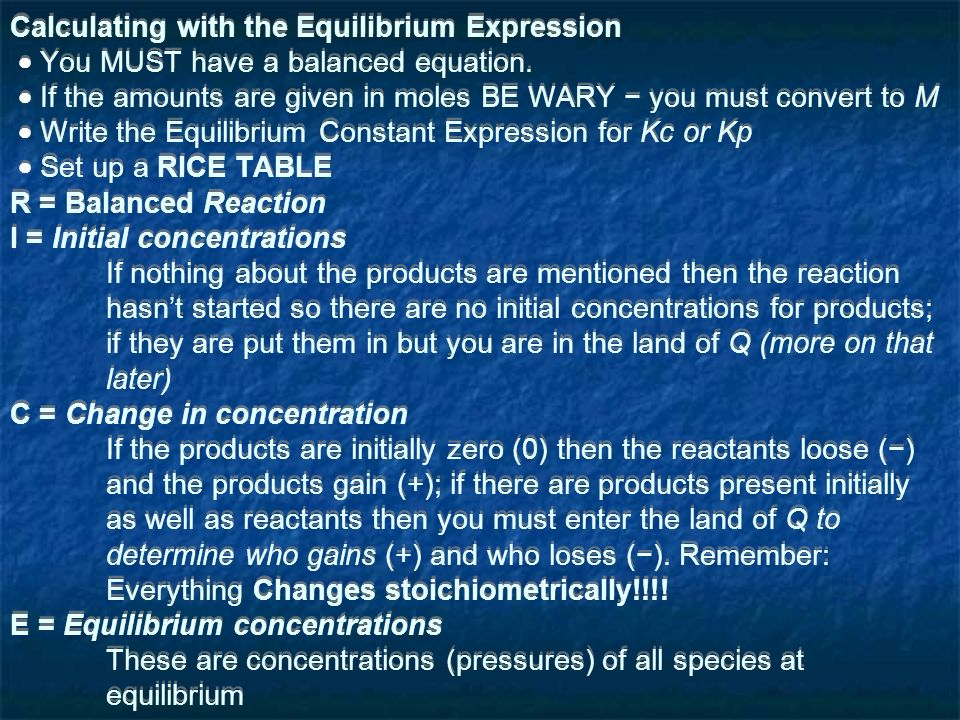 Calculating with the Equilibrium Expression You MUST have a balanced equation.