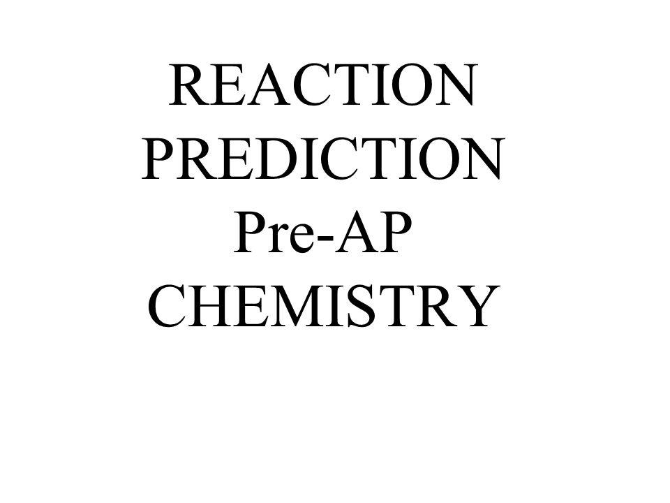 REACTION PREDICTION Pre-AP CHEMISTRY