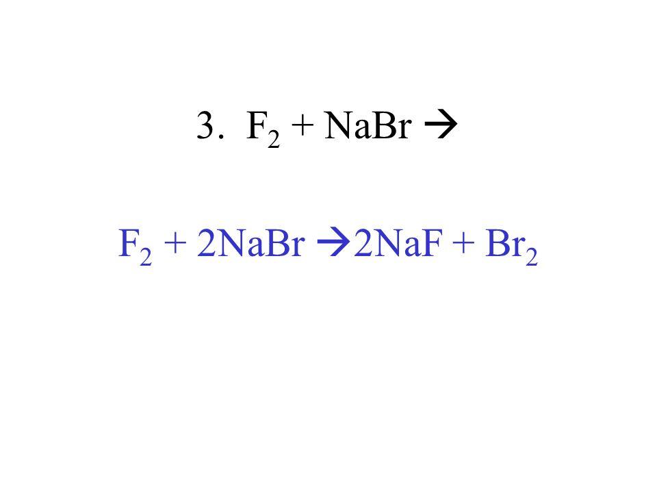 3. F 2 + NaBr F 2 + 2NaBr 2NaF + Br 2