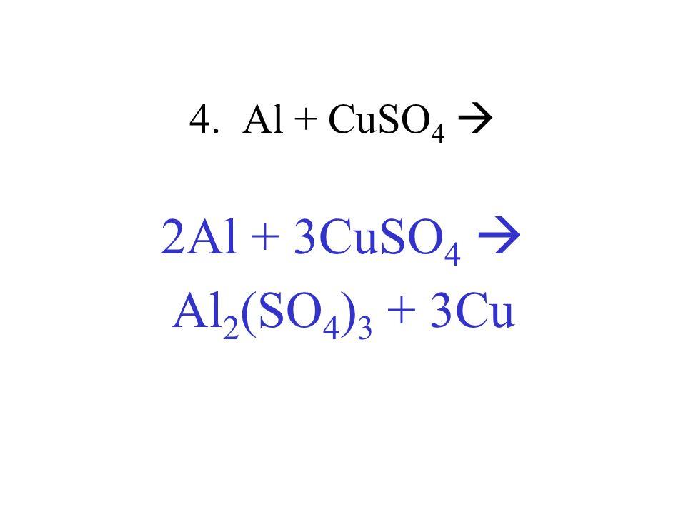 4. Al + CuSO 4 2Al + 3CuSO 4 Al 2 (SO 4 ) 3 + 3Cu