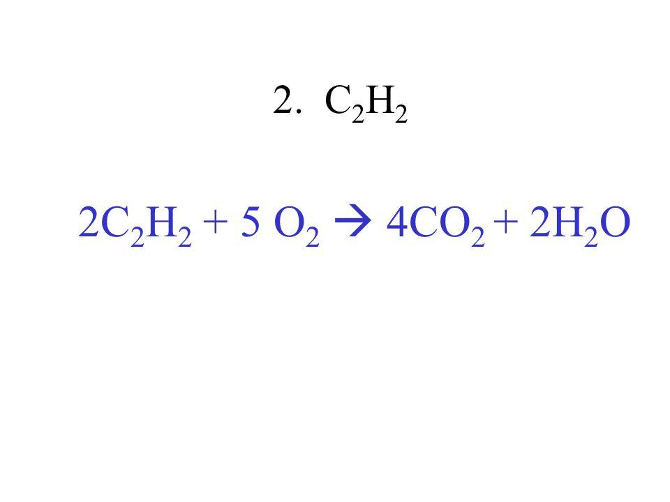 2. C 2 H 2 2C 2 H 2 + 5 O 2 4CO 2 + 2H 2 O