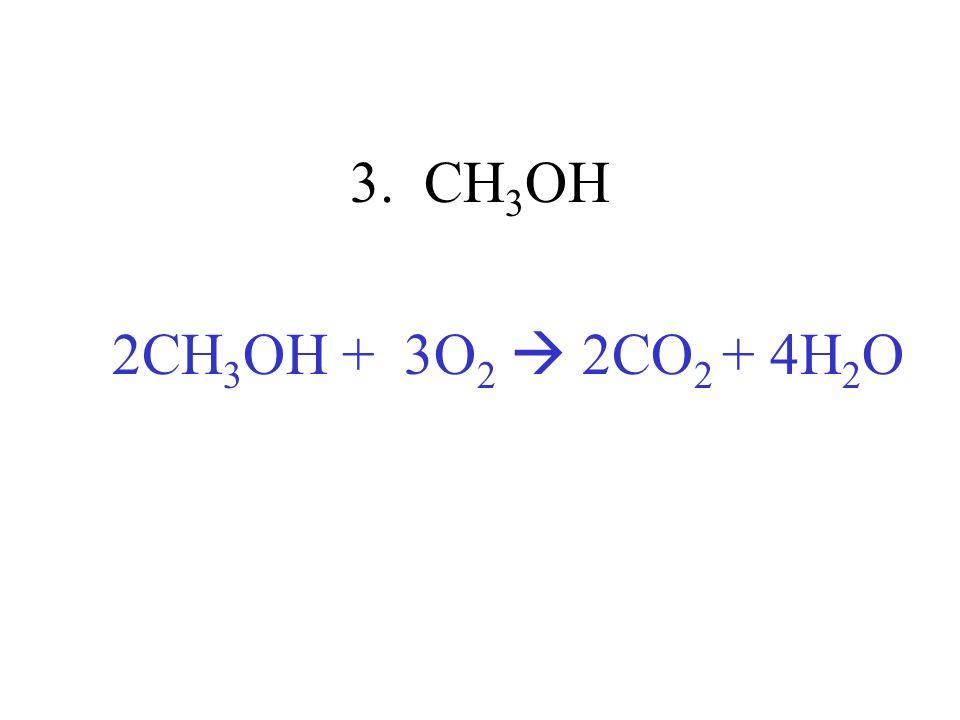 3. CH 3 OH 2CH 3 OH + 3O 2 2CO 2 + 4H 2 O