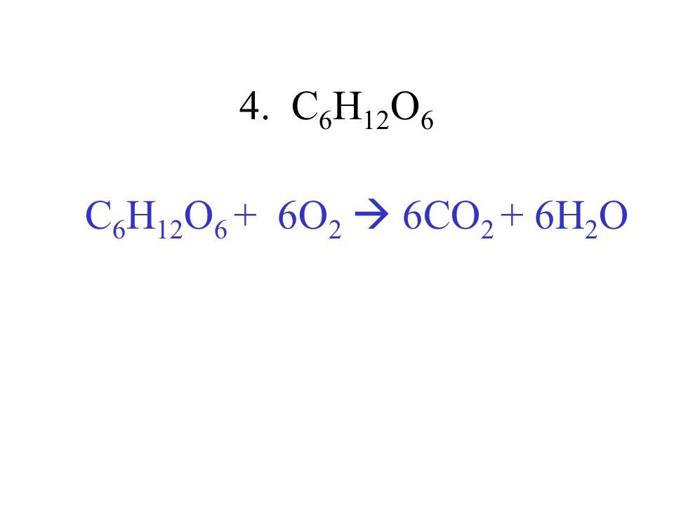 4. C 6 H 12 O 6 C 6 H 12 O 6 + 6O 2 6CO 2 + 6H 2 O