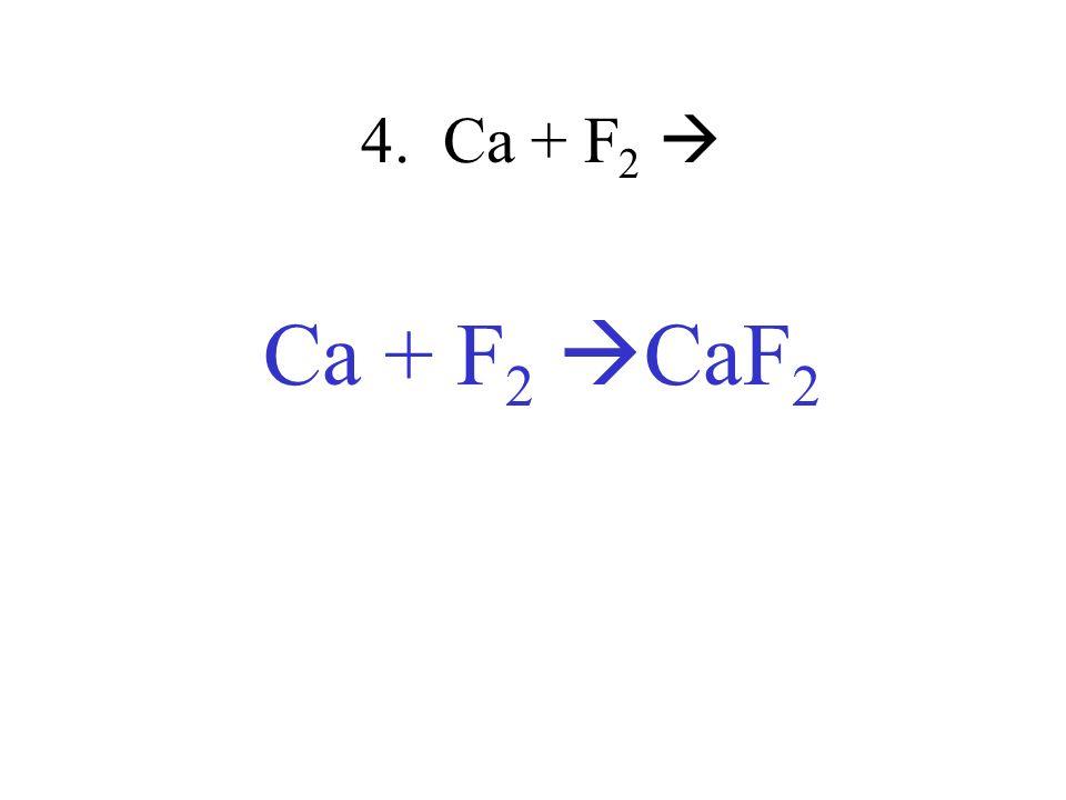 4. Ca + F 2 Ca + F 2 CaF 2
