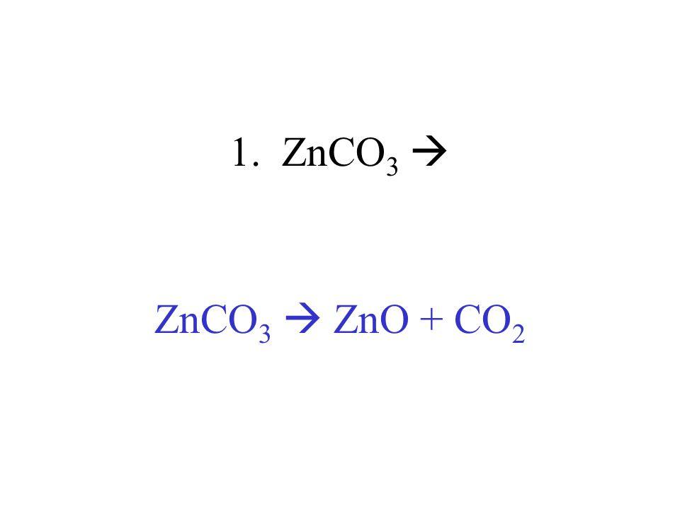 1. ZnCO 3 ZnCO 3 ZnO + CO 2