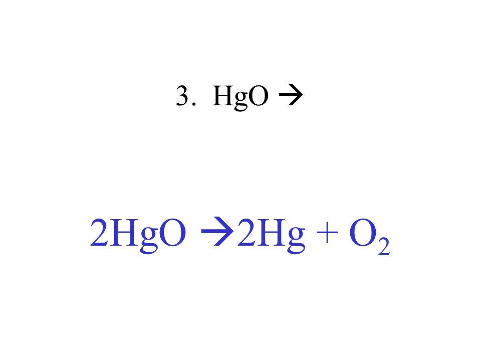 3. HgO 2HgO 2Hg + O 2