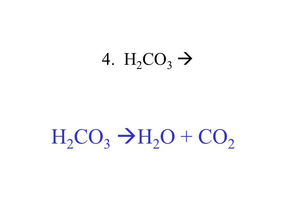 4. H 2 CO 3 H 2 CO 3 H 2 O + CO 2