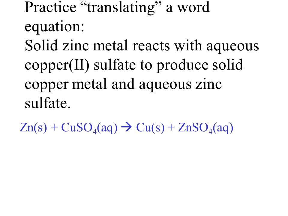 1. Zn(s) + CuSO 4 (aq) Zn(s) + CuSO 4 (aq) ZnSO 4 (aq) + Cu(s)