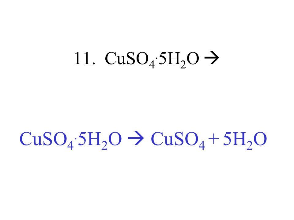 11. CuSO 4. 5H 2 O CuSO 4. 5H 2 O CuSO 4 + 5H 2 O