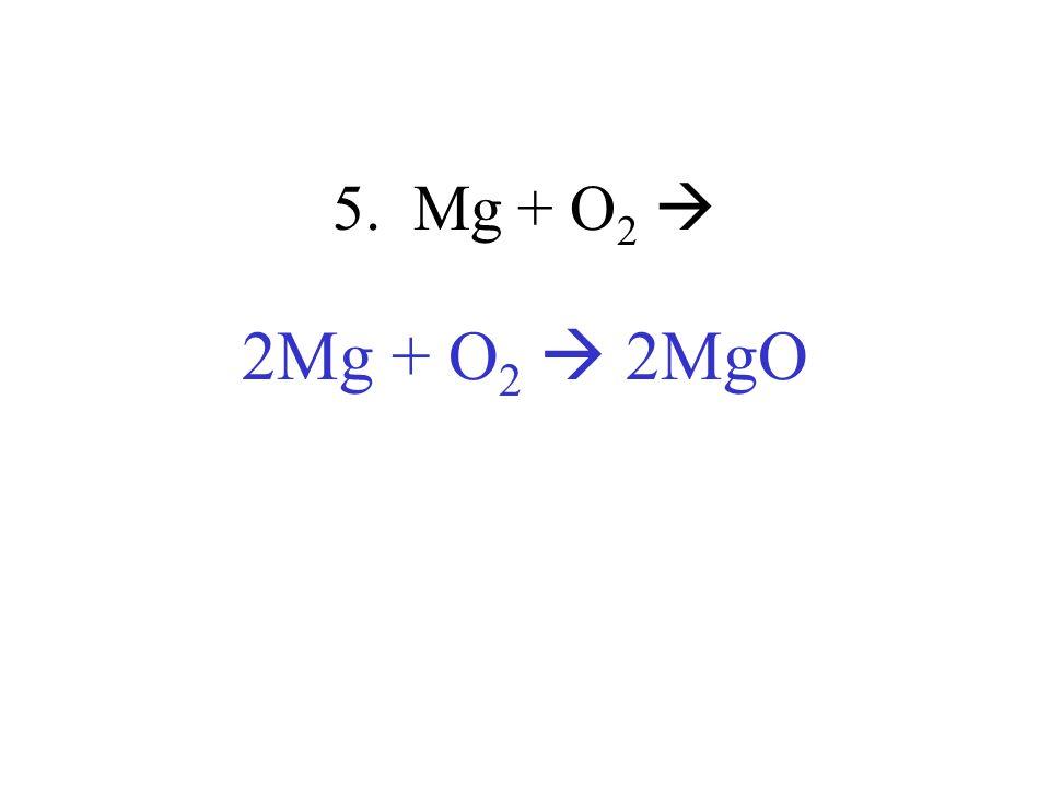 5. Mg + O 2 2Mg + O 2 2MgO
