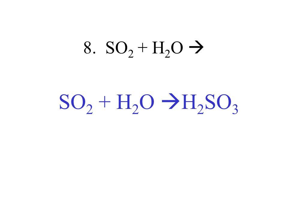 8. SO 2 + H 2 O SO 2 + H 2 O H 2 SO 3