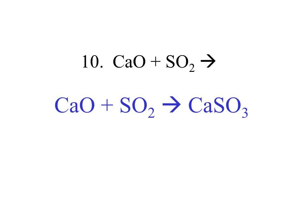 10. CaO + SO 2 CaO + SO 2 CaSO 3