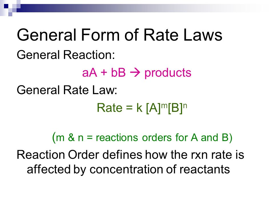 General Form of Rate Laws General Reaction: aA + bB products General Rate Law: Rate = k [A] m [B] n ( m & n = reactions orders for A and B) Reaction O
